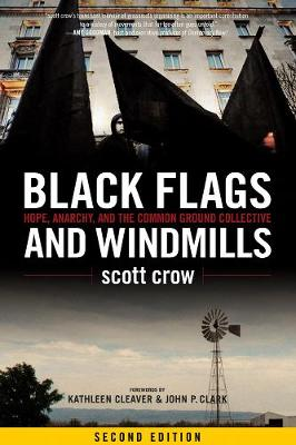 Black Flags And Windmills: Hope, Anarchy, and the Common Ground Collective (Second Edition) (Paperback)
