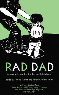 Rad Dad: Dispatches from the Frontiers of Fatherhood (Paperback)