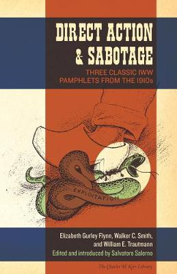 Direct Action & Sabotage: Three Classic IWW Pamphlets from the 1910s (Paperback)