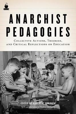 Anarchist Pedagogies: Collective Actions, Theories, and Critical Relfections on Education (Paperback)