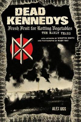 Dead Kennedys: Fresh Fruit for Rotting Vegetables, The Early Years (Paperback)