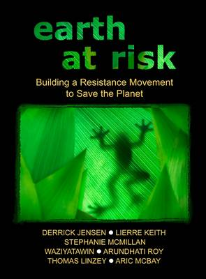 Earth At Risk: Building a Resistance Movement to Save the Planet (Paperback)