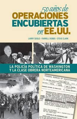 50 Anos de Operaciones Encubiertas en EE UU: La Policia Politica de Washington y la Clase Obrera (Paperback)
