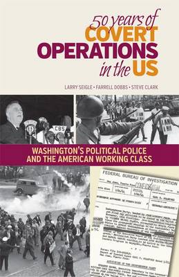 50 Years of Covert Operations in the Us: Washington's Political Police and the Working Class (Paperback)