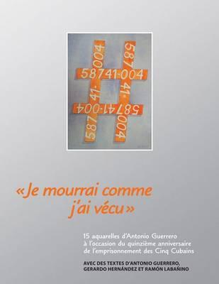 Je Mourrai Comme J'ai Vecu: 15 Aquarelles D'antonio Guerrero (Paperback)
