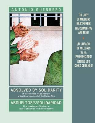 Absolved by Solidarity / Absueltos por La Solidaridad: 16 Watercolors for 16 Years of Unjust Imprisonment of the Cuban Five / 16 Acuarelas por 16 Anos de Injusta Prision de los Cinco Cubanos (Paperback)