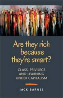 Are They Rich Because They're Smart?: Class, Privilege, and Learning Under Capitalism (Paperback)