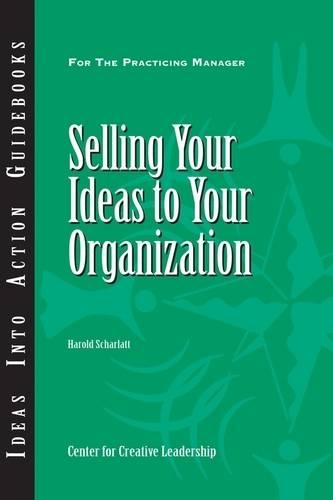 Selling Your Ideas to Your Organization - J-B CCL (Center for Creative Leadership) (Paperback)