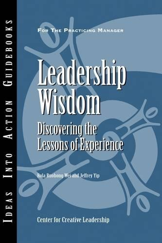 Leadership Wisdom: Discovering the Lessons of Experience - J-B CCL (Center for Creative Leadership) (Paperback)