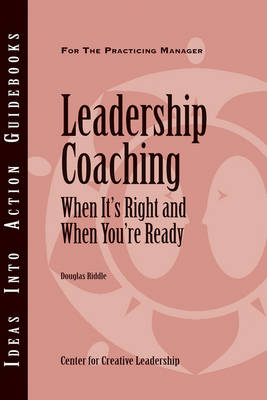 Leadership Coaching: When It's Right and When You're Ready - J-B CCL (Center for Creative Leadership) (Paperback)