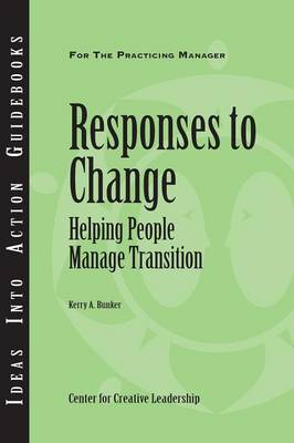 Responses to Change: Helping People Make Transitions - J-B CCL (Center for Creative Leadership) (Paperback)