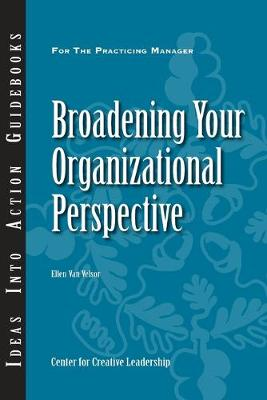 Broadening Your Organizational Perspective - J-B CCL (Center for Creative Leadership) (Paperback)