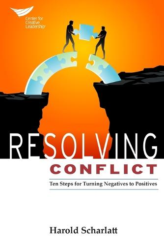 Resolving Conflict: 10 Steps for Turning Negatives to Positives (Paperback)