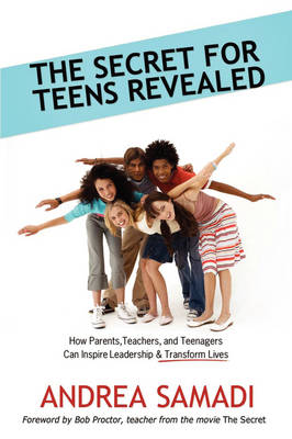 The Secret for Teens Revealed: How Parents, Teachers, and Teenagers Can Inspire Leadership and Transform Lives (Paperback)