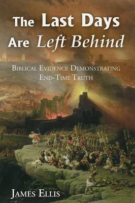 The Last Days Are Left Behind: Refuting End-Time Fallacies (Paperback)