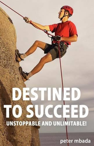 Destined to Succeed: Unstoppable and Unlimitable! (Paperback)