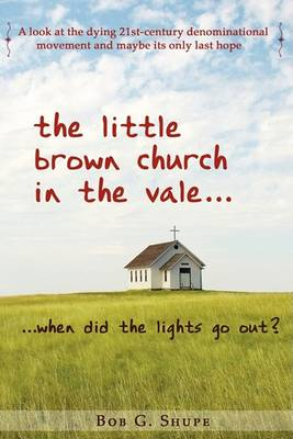 The Little Brown Church in the Vale...When Did the Lights Go Out? (Paperback)