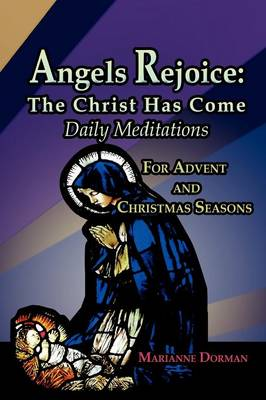 Angels Rejoice: The Christ Has Come: Daily Medications for Advent and Christmas Seasons (Paperback)