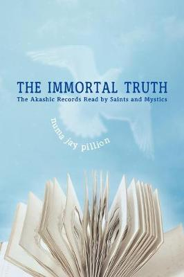 The Immortal Truth: The Akashic Records Read by Saints and Mystics (Paperback)