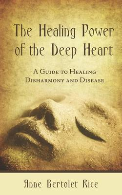 The Healing Power of the Deep Heart: A Guide to Healing Disharmony and Disease (Paperback)