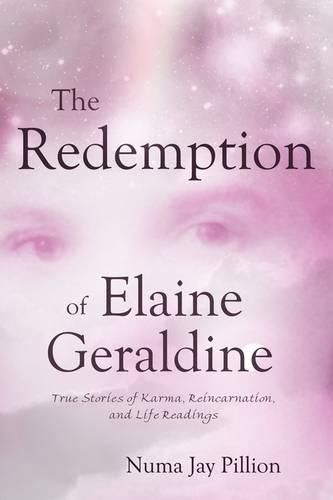 The Redemption of Elaine Geraldine: True Stories of Karma, Reincarnation, and Life Readings (Paperback)
