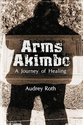 Arms Akimbo: A Journey of Healing (Paperback)