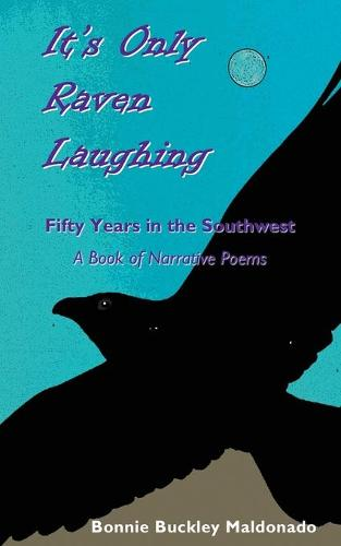It's Only Raven Laughing: Fifty Years in the Southwest -- A Book of Narrative Poems (Paperback)