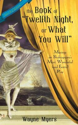 The Book of Twelfth Night, or What You Will: Musings on Shakespeare's Most Wonderful (and Erotic) Play (Paperback)