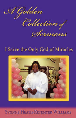 A Golden Collection of Sermons: I Serve the Only God of Miracles (Paperback)