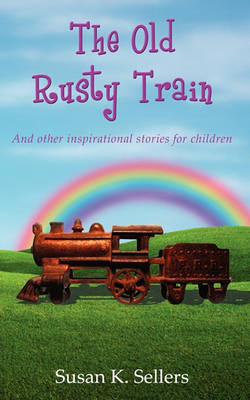 The Old Rusty Train: And Other Inspirational Stories for Children (Paperback)