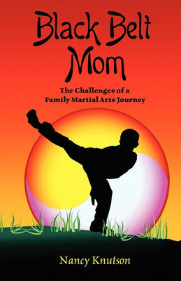 Black Belt Mom: The Challenges of a Family Martial Arts Journey (Paperback)
