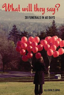 What Will They Say?: 30 Funerals in 60 Days (Hardback)