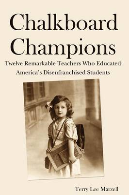 Chalkboard Champions: Twelve Remarkable Teachers Who Educated America's Disenfranchised Students (Paperback)