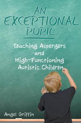 An Exceptional Pupil: Teaching Aspergers and High-Functioning Autistic Children (Paperback)