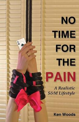 No Time for the Pain: A Realistic S&m Lifestyle (Paperback)