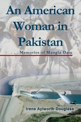 An American Woman in Pakistan: Memories of Mangla Dam (Paperback)
