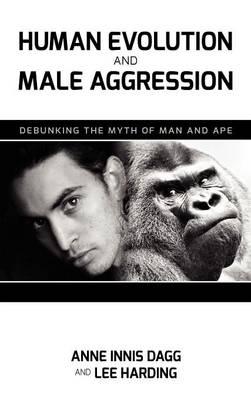 Human Evolution and Male Aggression: Debunking the Myth of Man and Ape (Hardback)