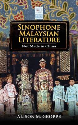 Sinophone Malaysian Literature: Not Made in China - Cambria Sinophone World (Hardback)
