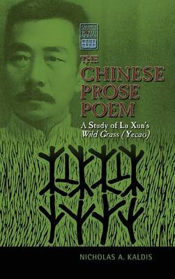 The Chinese Prose Poem: A Study of Lu Xun's Wild Grass (Yecao) - Cambria Sinophone World (Hardback)