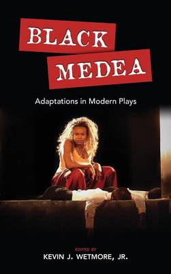 Black Medea: Adaptations for Modern Plays - Cambria Studies in Contemporary Global Performing Arts (Hardback)