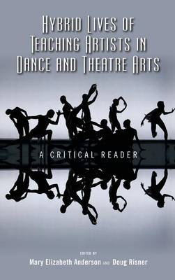 Hybrid Lives of Teaching Artists in Dance and Theatre Arts: A Critical Reader (Hardback)