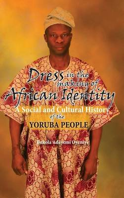 Dress in the Making of African Identity: A Social and Cultural History of the Yoruba People (Hardback)