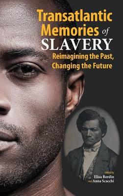 Transatlantic Memories of Slavery: Remembering the Past, Changing the Future (Hardback)