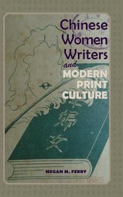 Chinese Women Writers and Modern Print Culture - Cambria Sinophone World (Hardback)