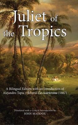 Juliet of the Tropics: A Bilingual Edition of Alejandro Tapia y Rivera's La Cuarterona (1867) (Hardback)