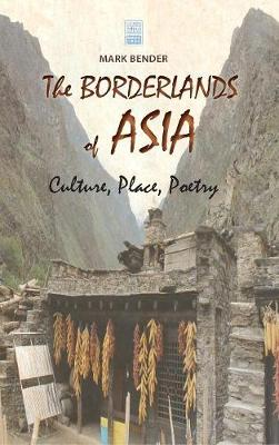 The Borderlands of Asia: Culture, Place, Poetry - Cambria Sinophone World (Hardback)