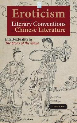 Eroticism and Other Literary Conventions in Chinese Literature: Intertextuality in the Story of the Stone - Cambria Sinophone World (Hardback)