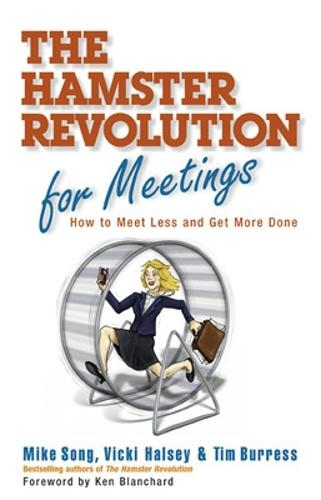 The Hamster Revolution for Meetings: How to Meet Less and Get More Done (Hardback)
