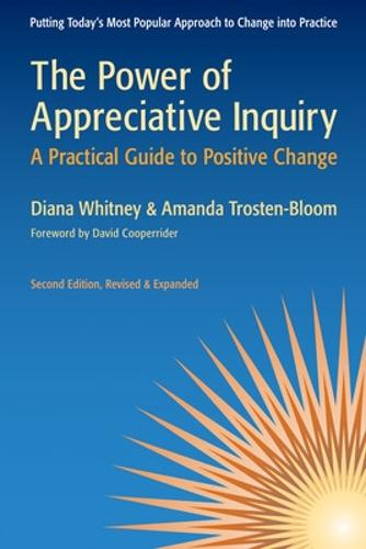 The Power of Appreciative Inquiry: A Practical Guide to Positive Change: A Practical Guide to Positive Change (Paperback)