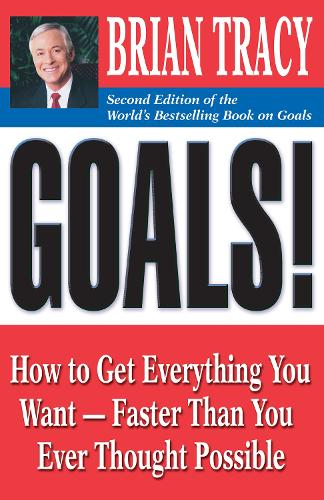 Goals!: How to Get Everything You Want - Faster Than You Ever Thought Possible: How to Get Everything You Want - Faster Than You Ever Thought Possible (Paperback)